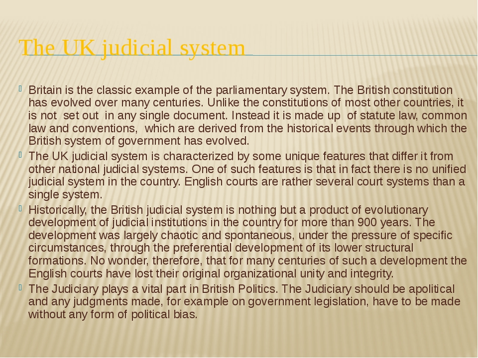 The UK judicial system Britain is the classic example of the parliamentary sy...