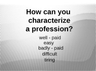 How can you characterize a profession? well - paid easy badly - paid difficul