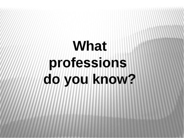 What professions do you know?