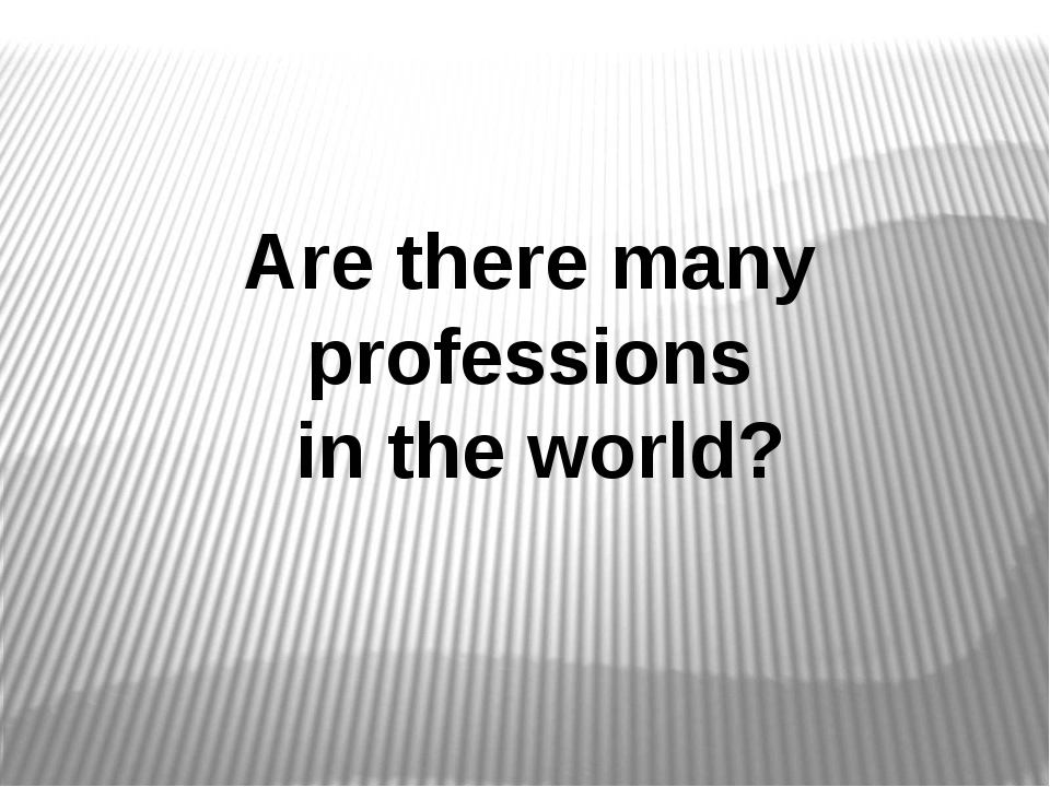 Are there many professions in the world?