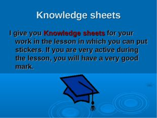 Knowledge sheets I give you Knowledge sheets for your work in the lesson in w