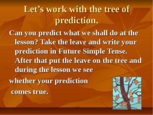 Let's work with the tree of prediction. Can you predict what we shall do at t