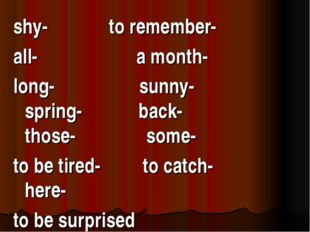 shy- to remember- all- a month- long- sunny- spring- back- those- some- to be