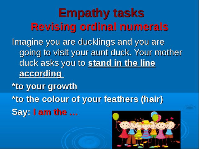 Empathy tasks Revising ordinal numerals Imagine you are ducklings and you ar...
