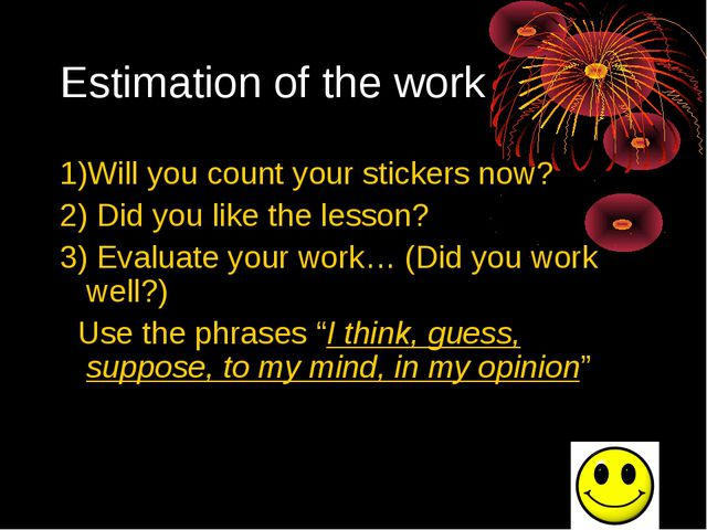 Estimation of the work 1)Will you count your stickers now? 2) Did you like th...