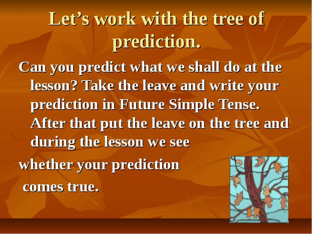 Let's work with the tree of prediction. Can you predict what we shall do at t...