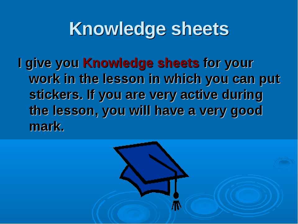 Knowledge sheets I give you Knowledge sheets for your work in the lesson in w...