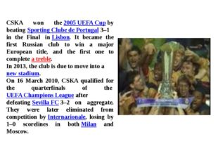 CSKA won the2005 UEFA Cupby beatingSporting Clube de Portugal3–1 in the F
