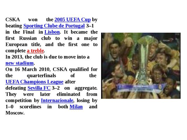 CSKA won the2005 UEFA Cupby beatingSporting Clube de Portugal3–1 in the F...
