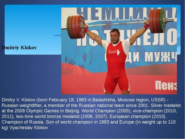 Dmitriy Klokov  Dmitry V. Klokov (born February 18, 1983 in Balashikha, Mosc...