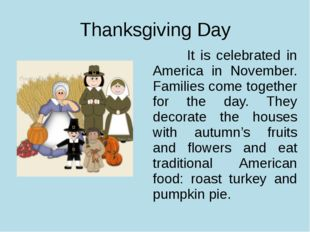 Thanksgiving Day It is celebrated in America in November. Families come toget