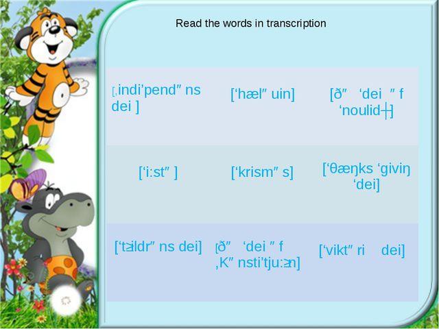 Read the words in transcription [,indi'pendəns dei ]  ['hæləuin] [ðə 'dei ə...