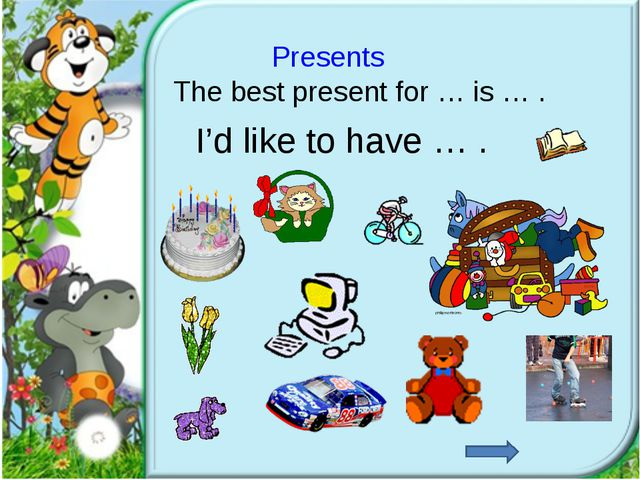 Presents I'd like to have … . The best present for … is … .
