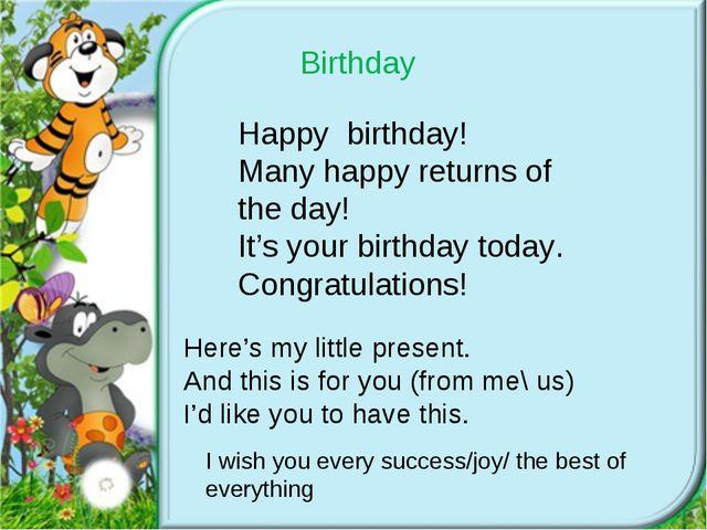 Birthday Happy birthday! Many happy returns of the day! It's your birthday to...