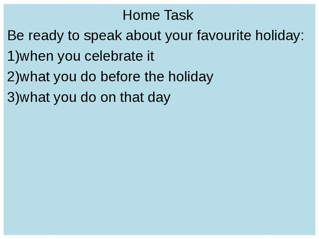Home Task Be ready to speak about your favourite holiday: when you celebrate...