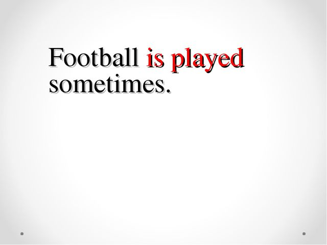 Football is played sometimes.