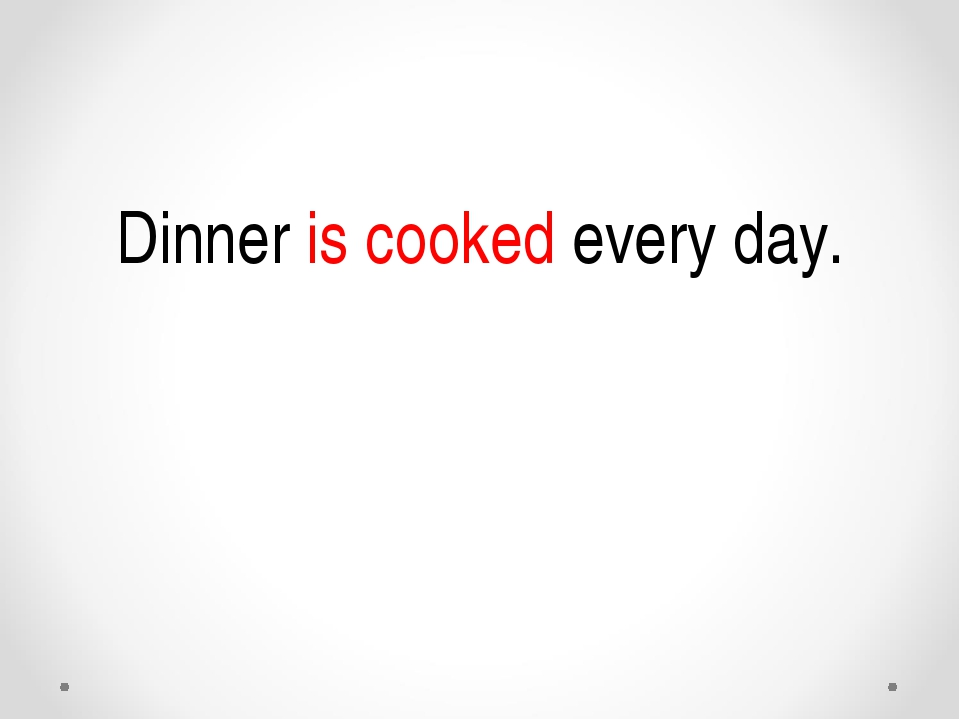Dinner is cooked every day.