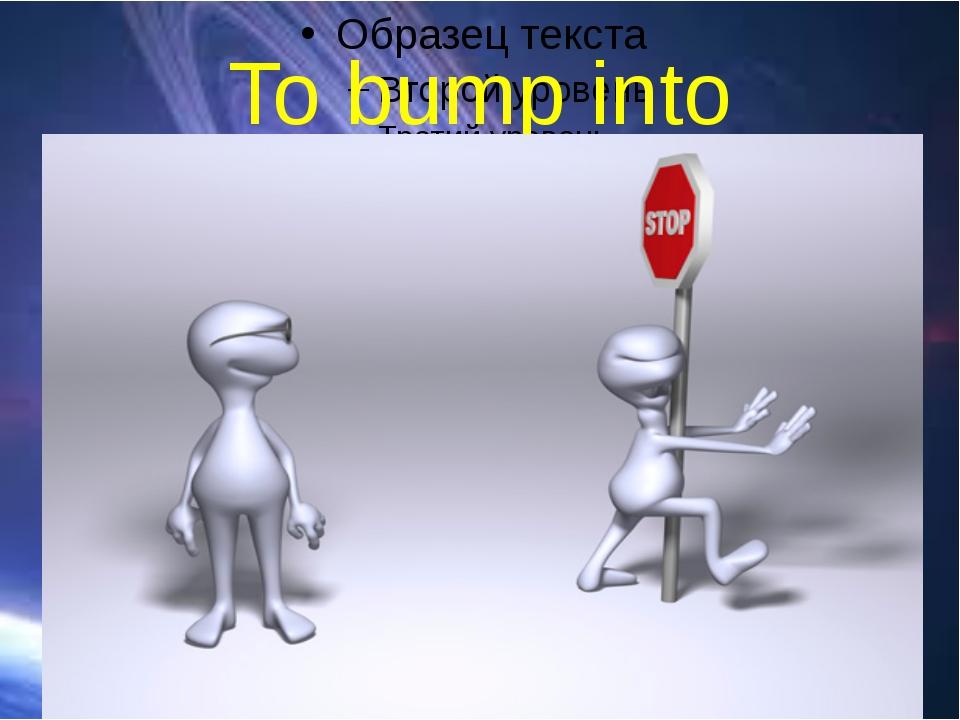 To bump into