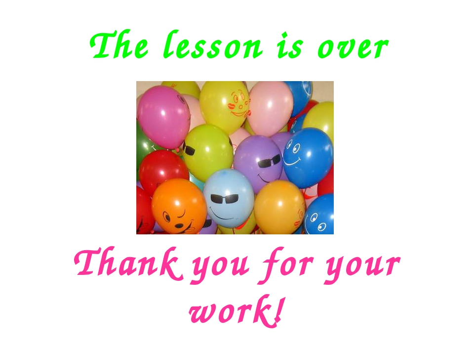 Thank you for your work! The lesson is over