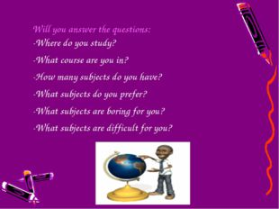Will youanswer thequestions: -Where do you study? -What course are you in?