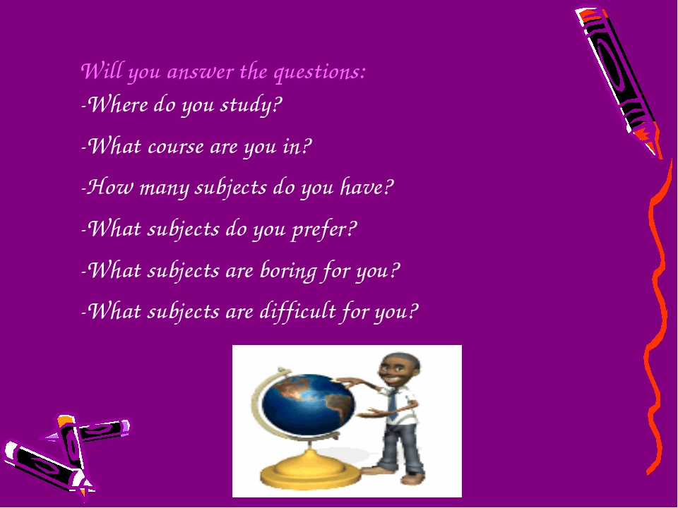 Will youanswer thequestions: -Where do you study? -What course are you in?...