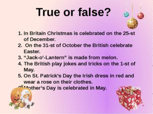 True or false? In Britain Christmas is celebrated on the 25-st of December. O