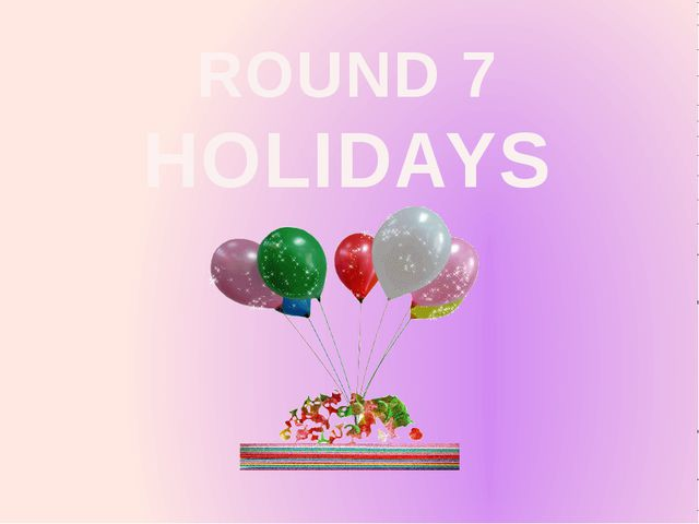 ROUND 7 HOLIDAYS