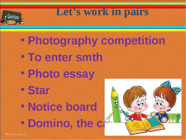 Let's work in pairs * * Photography competition To enter smth Photo essay Sta...