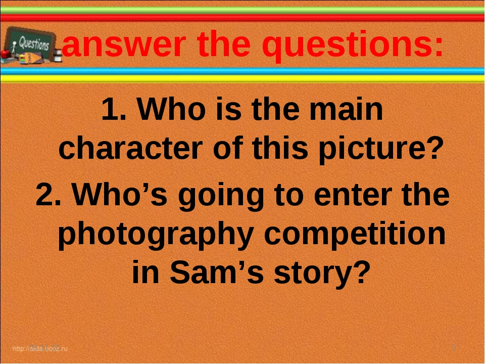 answer the questions: * * 1. Who is the main character of this picture? 2. W...
