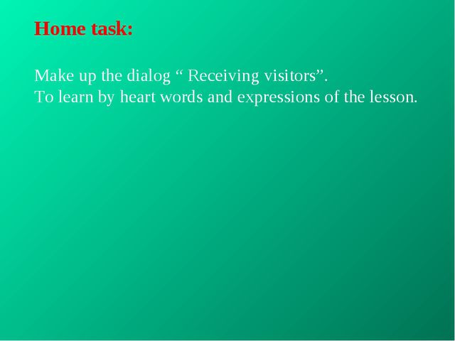"Home task: Make up the dialog "" Receiving visitors"". To learn by heart words..."