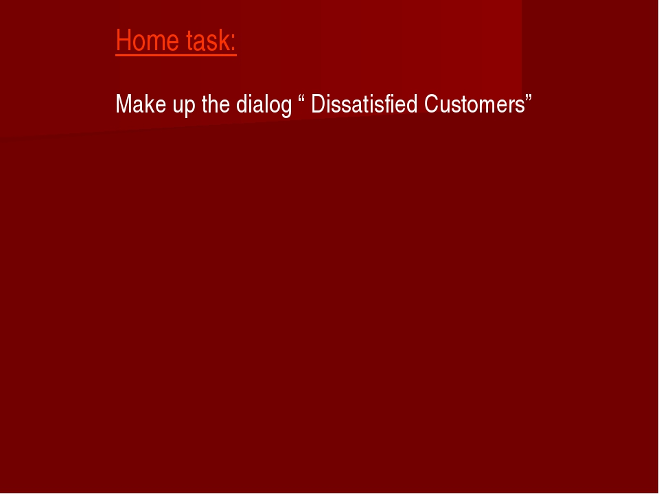 "Home task: Make up the dialog "" Dissatisfied Customers"""