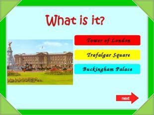 Tower of London Trafalgar Square Buckingham Palace