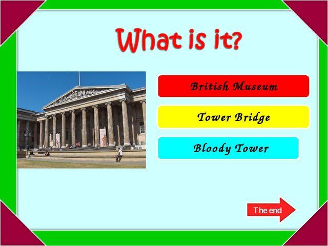 British Museum Tower Bridge Bloody Tower