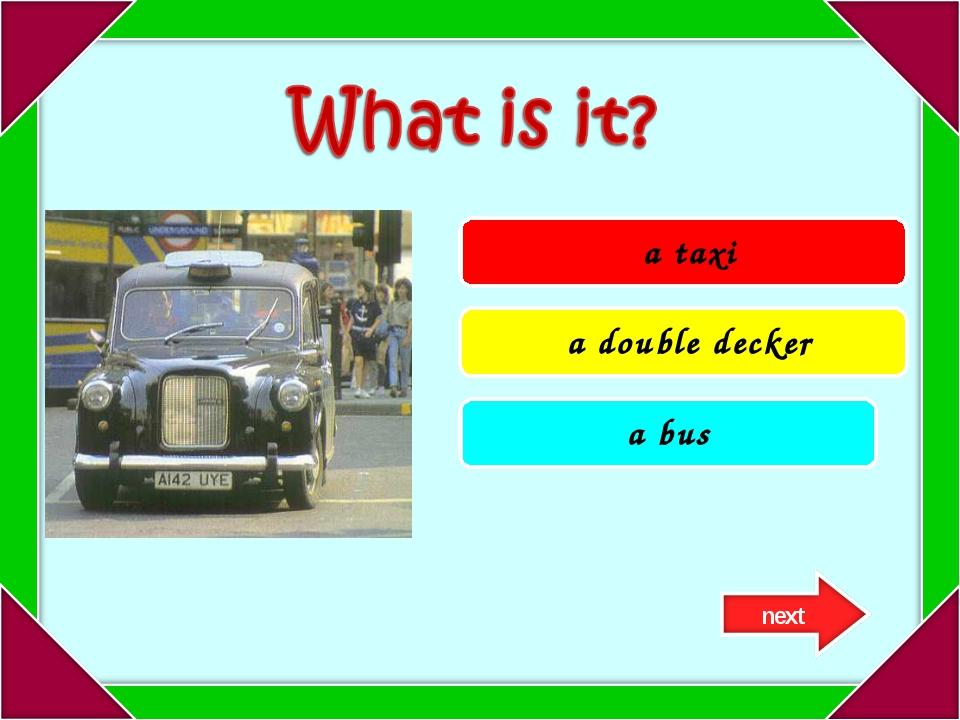 a taxi a double decker a bus