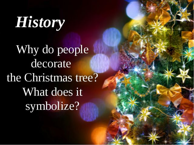 History Why do people decorate the Christmas tree? What does it symbolize?