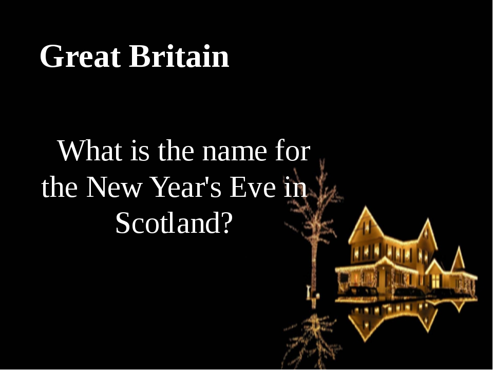 Great Britain What is the name for the New Year's Eve in Scotland?