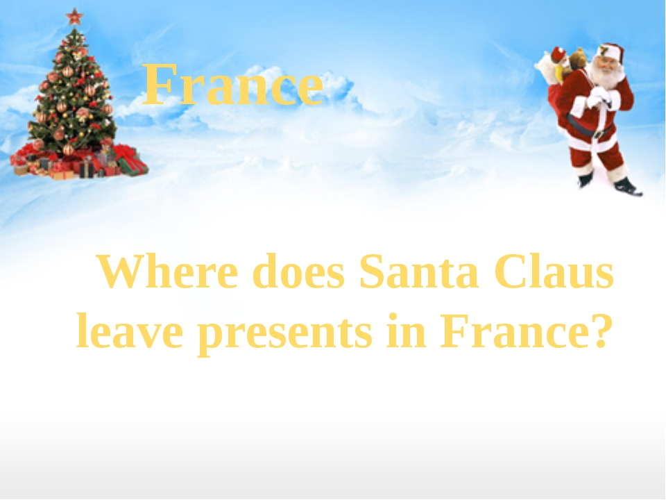 France Where does Santa Claus leave presents in France?