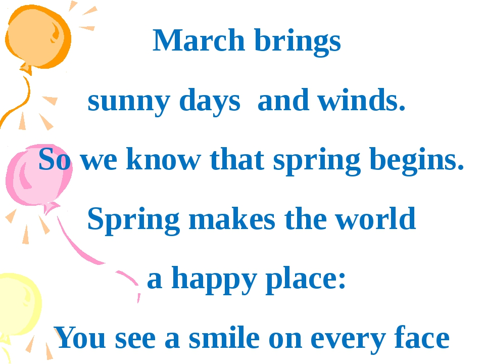 March brings sunny days and winds. So we know that spring begins. Spring make...