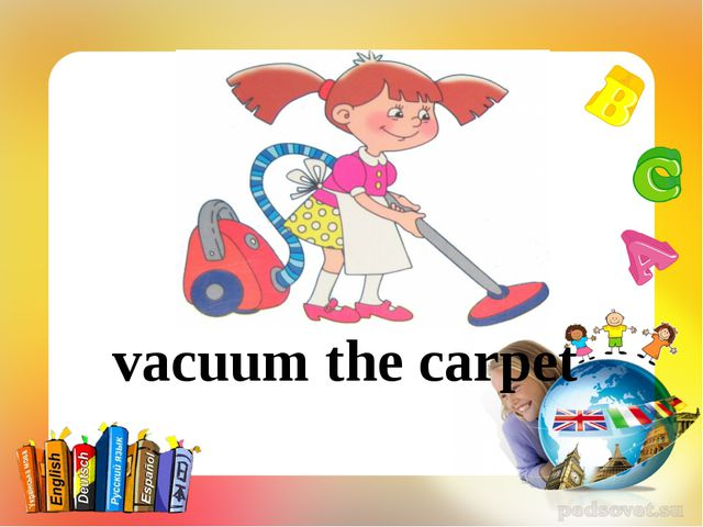 vacuum the carpet