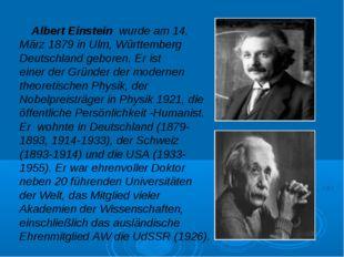 Albert Einstein wurde am 14. März 1879 in Ulm, Württemberg Deutschland gebor
