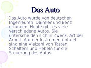 Das Auto Das Auto wurde von deutschen Ingenieuren Daimler und Benz erfunden.