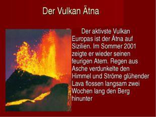 Der Vulkan Ätna Der aktivste Vulkan Europas ist der Ätna auf Sizilien.