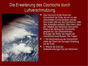Die Erweiterung des Ozonlochs durch Luftverschmutzung Das Ozonloch ist der Br