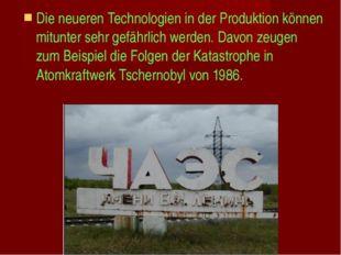 Die neueren Technologien in der Produktion können mitunter sehr gefährlich we