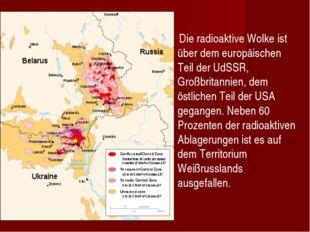 Die radioaktive Wolke ist über dem europäischen Teil der UdSSR, Großbritanni