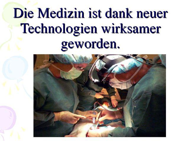 Die Medizin ist dank neuer Technologien wirksamer geworden.
