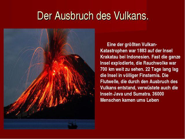 Der Ausbruch des Vulkans. Eine der größten Vulkan-Katastrophen war 188...