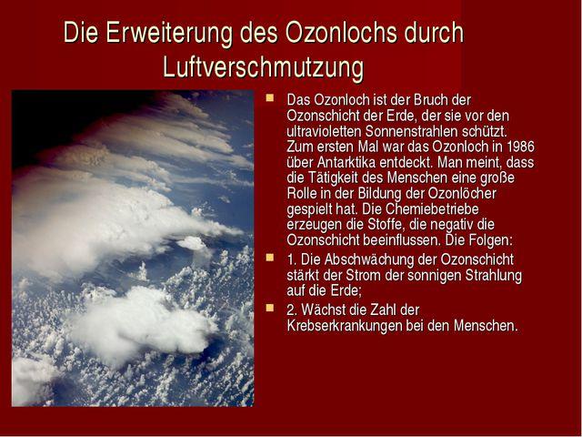 Die Erweiterung des Ozonlochs durch Luftverschmutzung Das Ozonloch ist der Br...