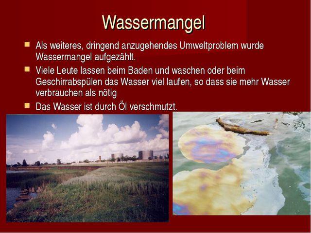 Wassermangel Als weiteres, dringend anzugehendes Umweltproblem wurde Wasserma...