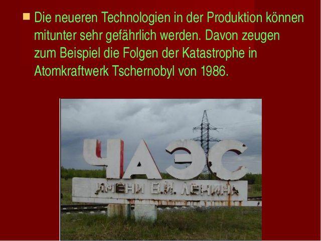 Die neueren Technologien in der Produktion können mitunter sehr gefährlich we...